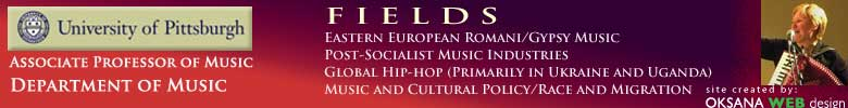 Roma, Gypsy, Ukraine, Uganda, Eastern Europe, Balkan, Carpathian, Africa, Soviet Union, Russia, music, ethnomusicology, hip-hop,  post-socialist, music industries, poverty, piracy, migration, race, blackness, whiteness, class, cultural policy, UNESCO,  Gogol Bordello, development aid, George Soros, NGOs, advocacy, cultural rights, Romani rights, Transcarpathia, Kharkiv, Orange Revolution, Kyiv, Kiev, cyberpolitics, cybermusicality, Ivana Kupala